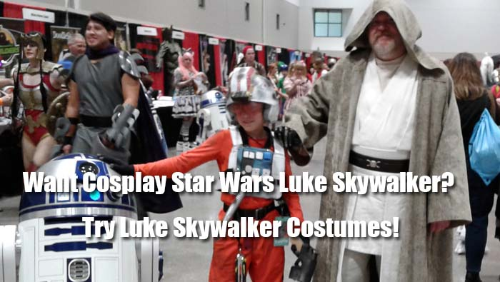 Want Cosplay Star Wars Luke Skywalker? Try Luke Skywalker Costumes!