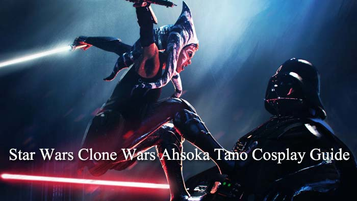 Star Wars Clone Wars Ahsoka Tano Cosplay Guide